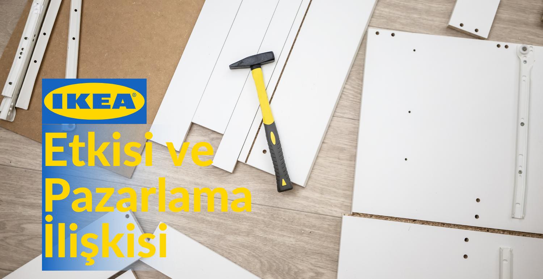 IKEA Etkisi ve Pazarlama İlişkisi