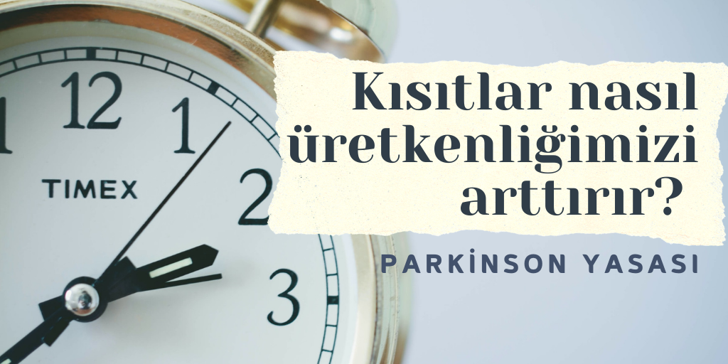 Parkinson Yasası | Kısıtlar nasıl üretkenliğimizi arttırır?